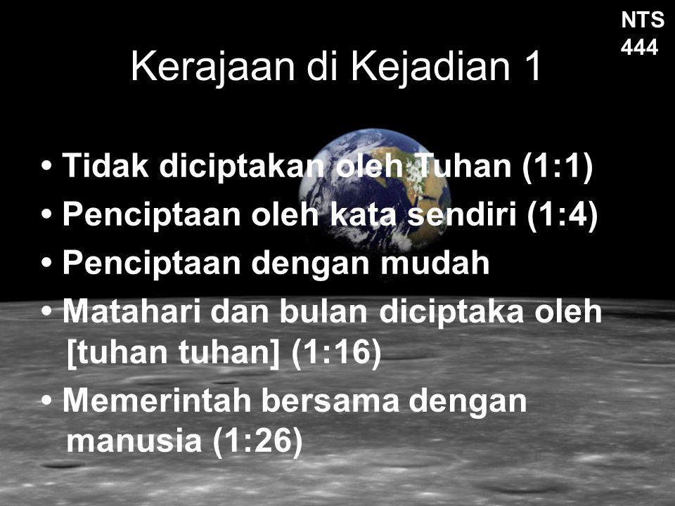Kerajaan di Kejadian 1 Tidak diciptakan oleh Tuhan (1:1) Penciptaan oleh kata sendiri (1:4) Penciptaan dengan mudah Matahari dan bulan diciptaka oleh
