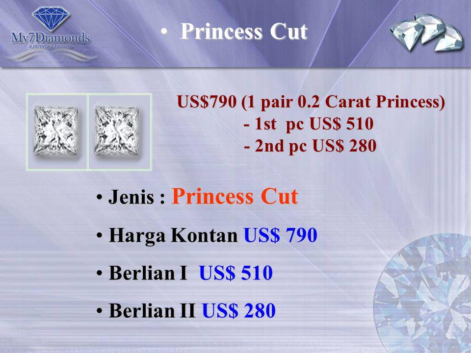 US$790 (1 pair 0.2 Carat Princess) - 1st pc US$ 510 - 2nd pc US$ 280 Jenis : Princess Cut Jenis : Princess Cut Harga Kontan US$ 790 Harga Kontan US$ 7