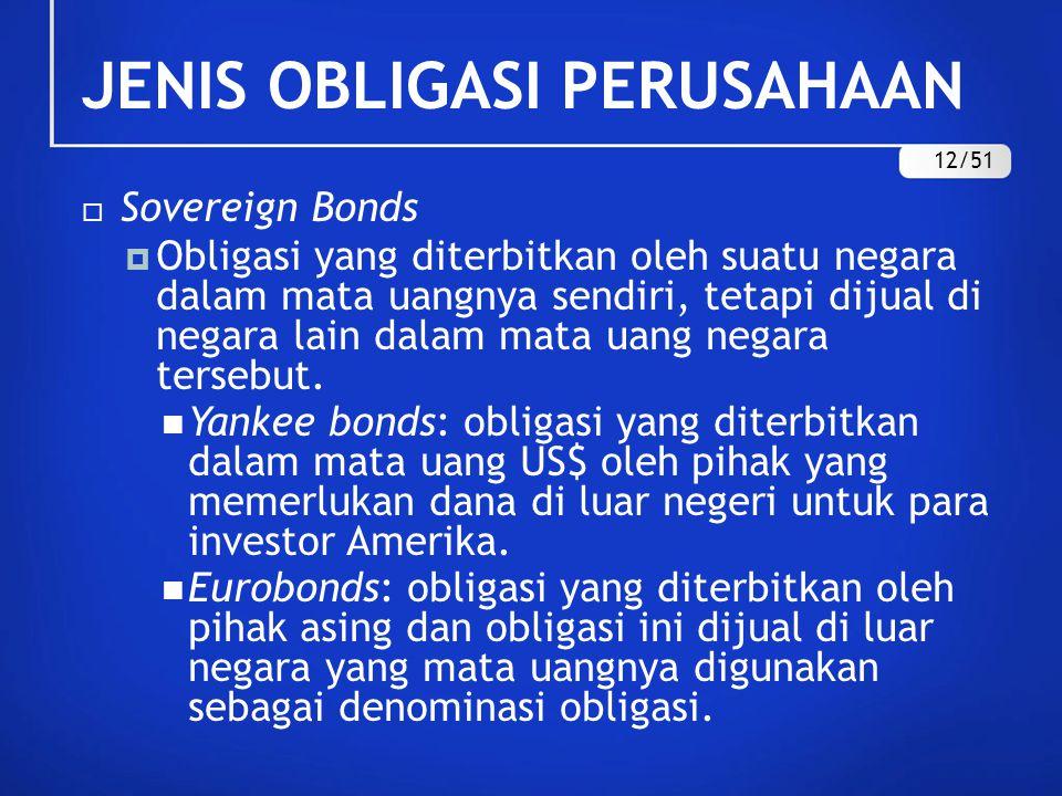 JENIS OBLIGASI PERUSAHAAN  Sovereign Bonds  Obligasi yang diterbitkan oleh suatu negara dalam mata uangnya sendiri, tetapi dijual di negara lain dal