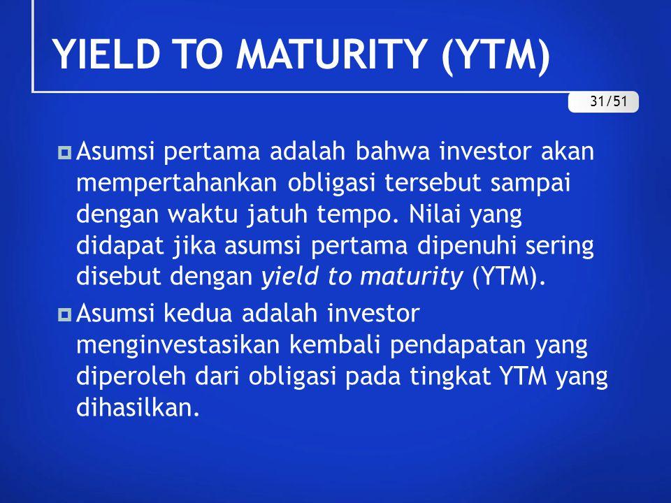  Asumsi pertama adalah bahwa investor akan mempertahankan obligasi tersebut sampai dengan waktu jatuh tempo. Nilai yang didapat jika asumsi pertama d