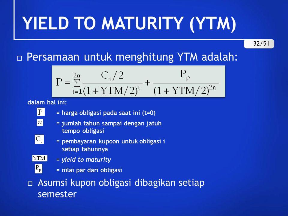 YIELD TO MATURITY (YTM)  Persamaan untuk menghitung YTM adalah: 32/51 dalam hal ini: = harga obligasi pada saat ini (t=0) = jumlah tahun sampai denga