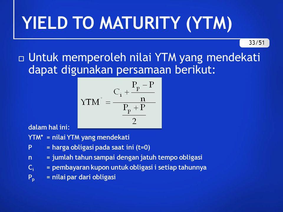 YIELD TO MATURITY (YTM)  Untuk memperoleh nilai YTM yang mendekati dapat digunakan persamaan berikut: dalam hal ini: YTM*= nilai YTM yang mendekati P
