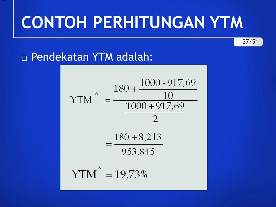 CONTOH PERHITUNGAN YTM  Pendekatan YTM adalah: = 37/51