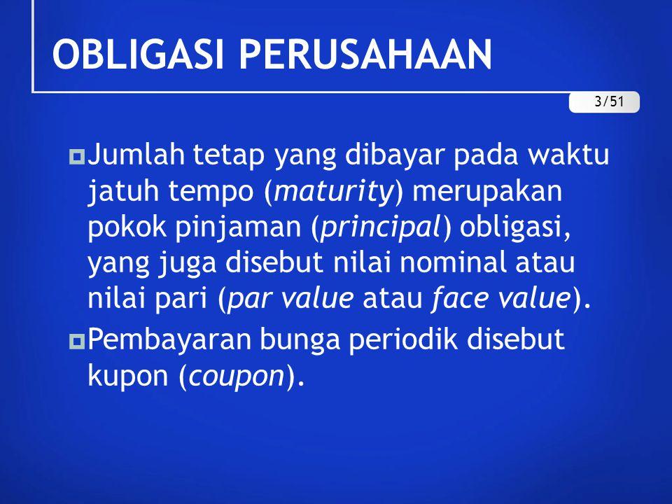  Jumlah tetap yang dibayar pada waktu jatuh tempo (maturity) merupakan pokok pinjaman (principal) obligasi, yang juga disebut nilai nominal atau nila
