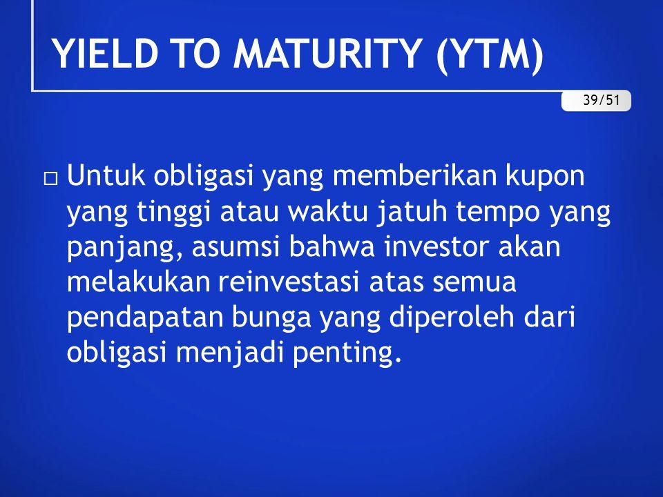  Untuk obligasi yang memberikan kupon yang tinggi atau waktu jatuh tempo yang panjang, asumsi bahwa investor akan melakukan reinvestasi atas semua pe