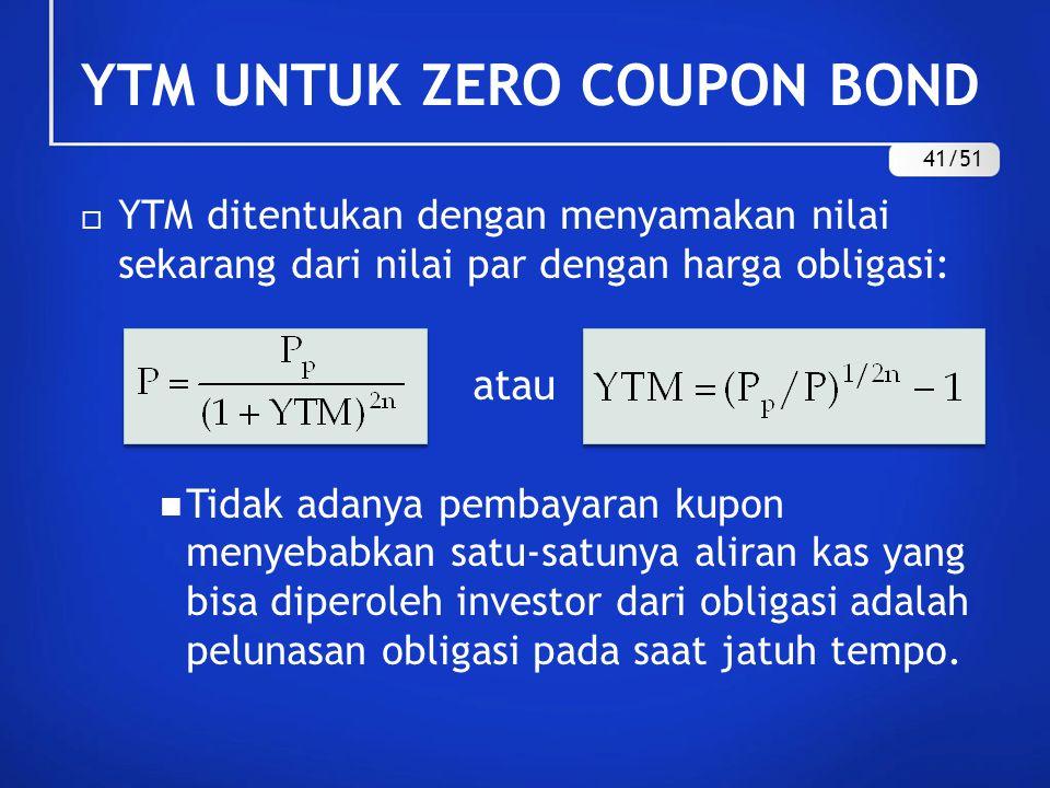  YTM ditentukan dengan menyamakan nilai sekarang dari nilai par dengan harga obligasi: atau Tidak adanya pembayaran kupon menyebabkan satu-satunya al