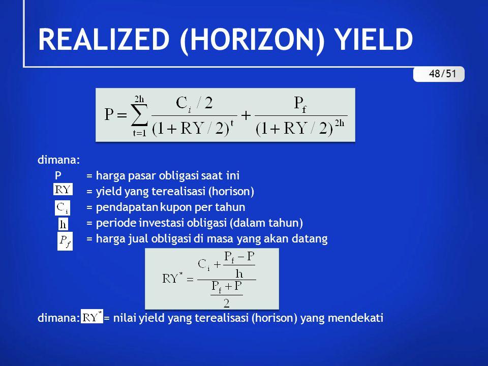 REALIZED (HORIZON) YIELD dimana: P= harga pasar obligasi saat ini = yield yang terealisasi (horison) = pendapatan kupon per tahun = periode investasi