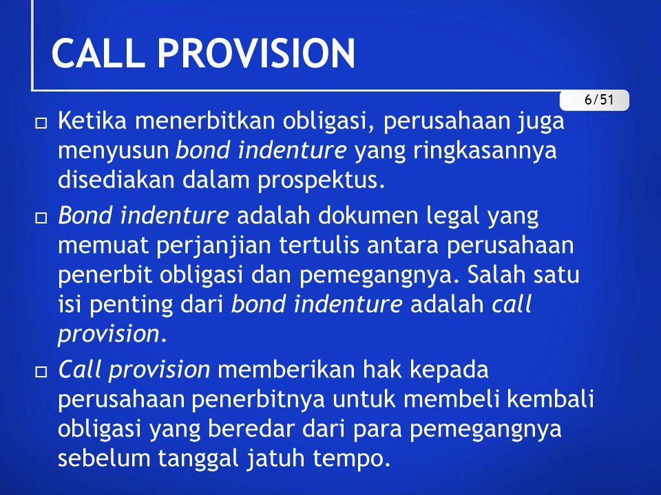 CONTOH CALL PROVISION  Sebuah obligasi mempunyai nilai nominal Rp1juta dengan jatuh tempo 10 tahun.