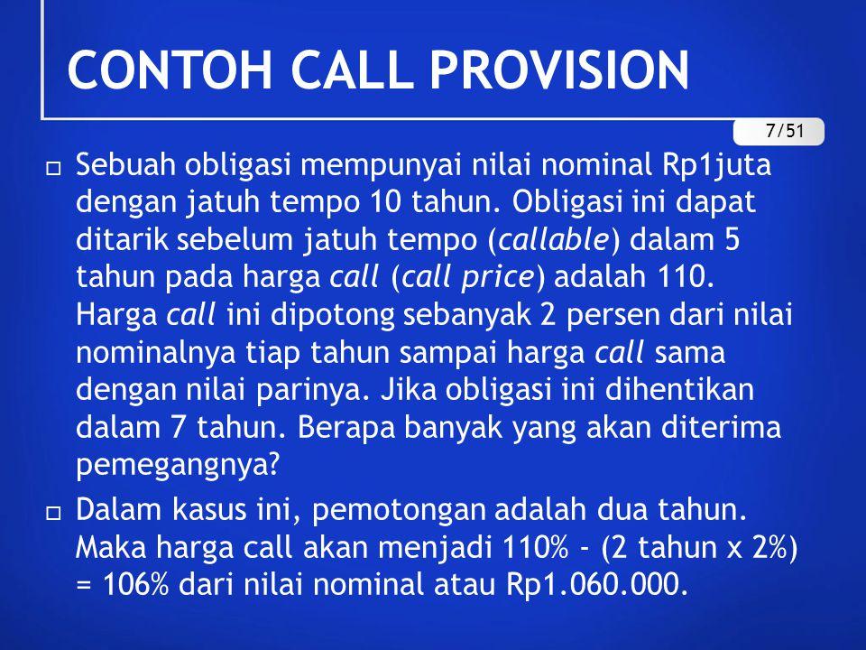 CONTOH CALL PROVISION  Sebuah obligasi mempunyai nilai nominal Rp1juta dengan jatuh tempo 10 tahun. Obligasi ini dapat ditarik sebelum jatuh tempo (c