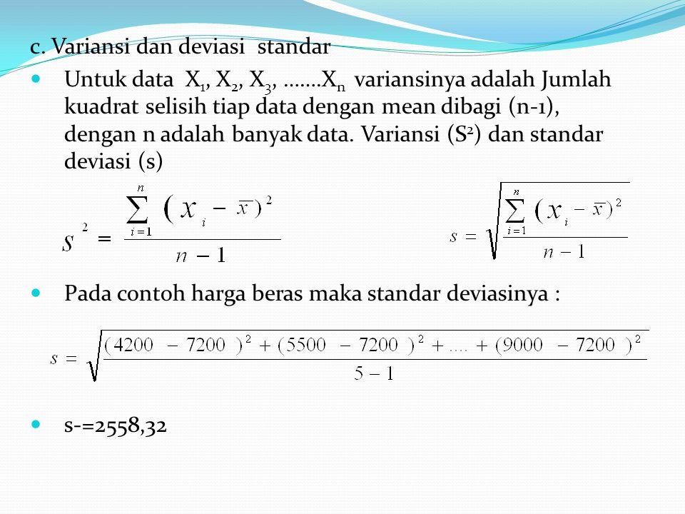 c. Variansi dan deviasi standar Untuk data X 1, X 2, X 3, …….X n variansinya adalah Jumlah kuadrat selisih tiap data dengan mean dibagi (n-1), dengan