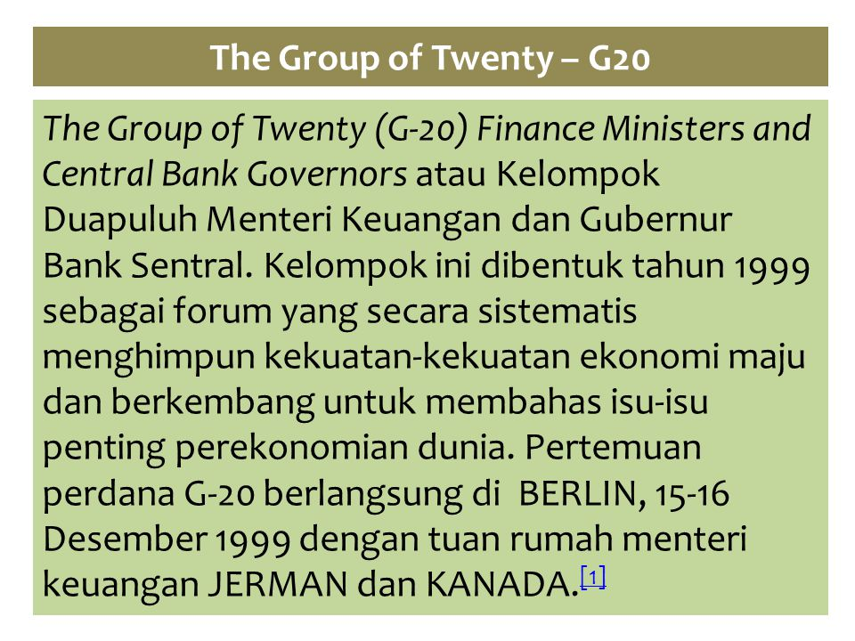 The Group of Twenty – G20 The Group of Twenty (G-20) Finance Ministers and Central Bank Governors atau Kelompok Duapuluh Menteri Keuangan dan Gubernur