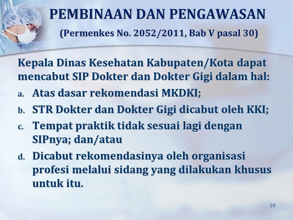 Kepala Dinas Kesehatan Kabupaten/Kota dapat mencabut SIP Dokter dan Dokter Gigi dalam hal: a. Atas dasar rekomendasi MKDKI; b. STR Dokter dan Dokter G