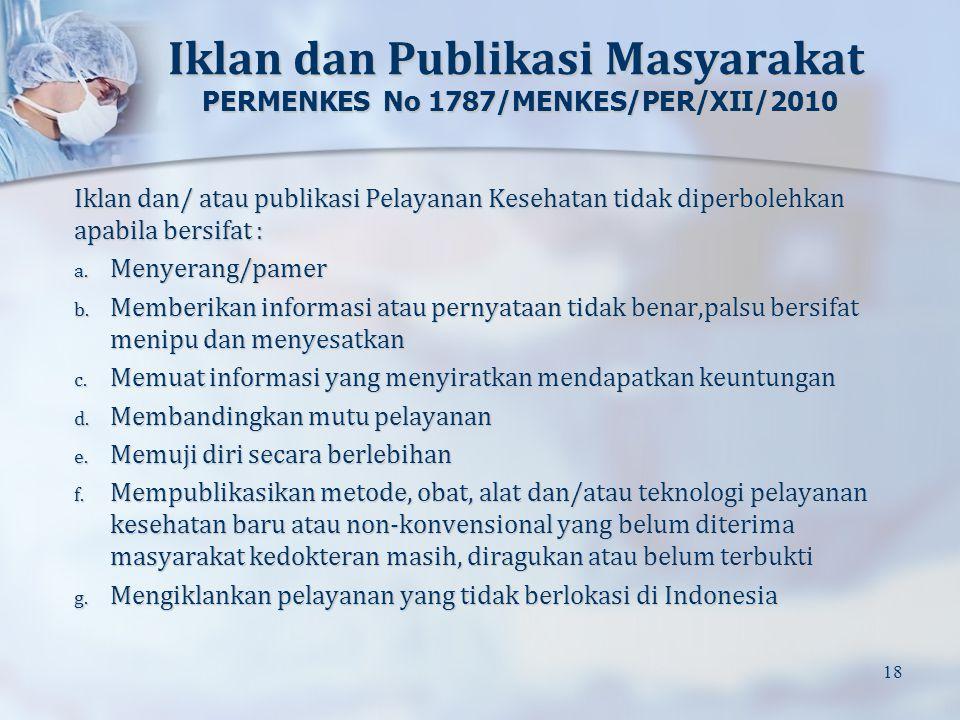 Iklan dan Publikasi Masyarakat PERMENKES No 1787/MENKES/PER/XII/2010 Iklan dan/ atau publikasi Pelayanan Kesehatan tidak diperbolehkan apabila bersifa