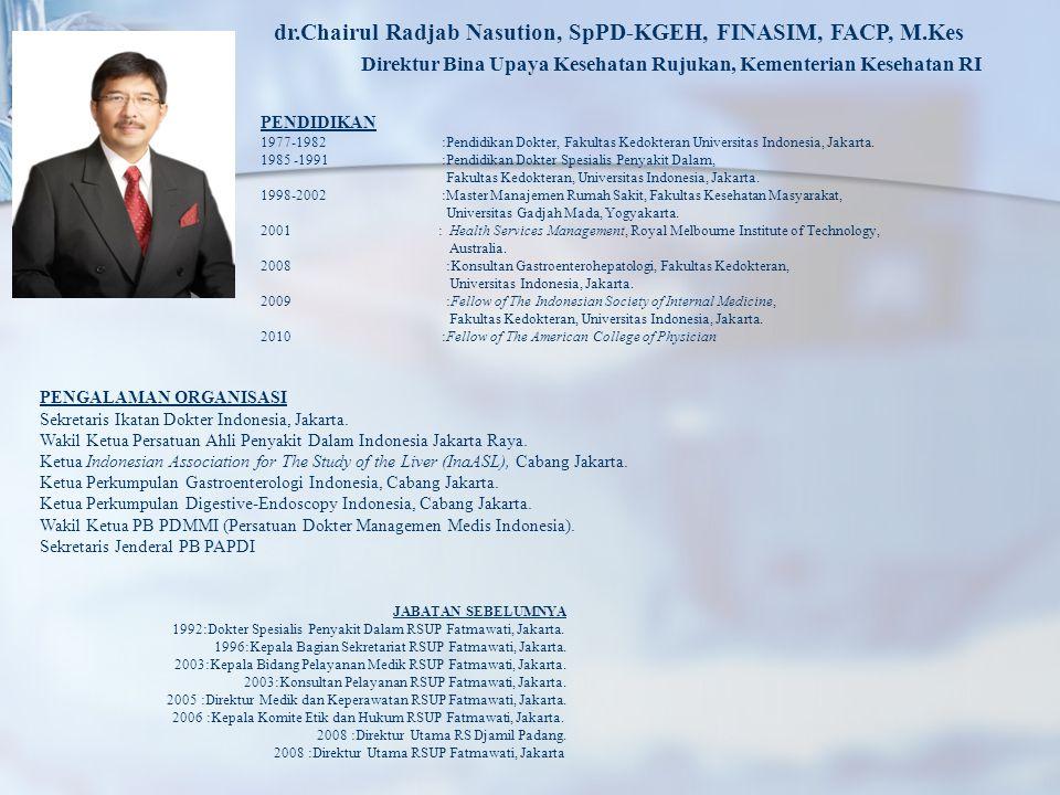 dr.Chairul Radjab Nasution, SpPD-KGEH, FINASIM, FACP, M.Kes Direktur Bina Upaya Kesehatan Rujukan, Kementerian Kesehatan RI PENDIDIKAN 1977-1982 :Pend