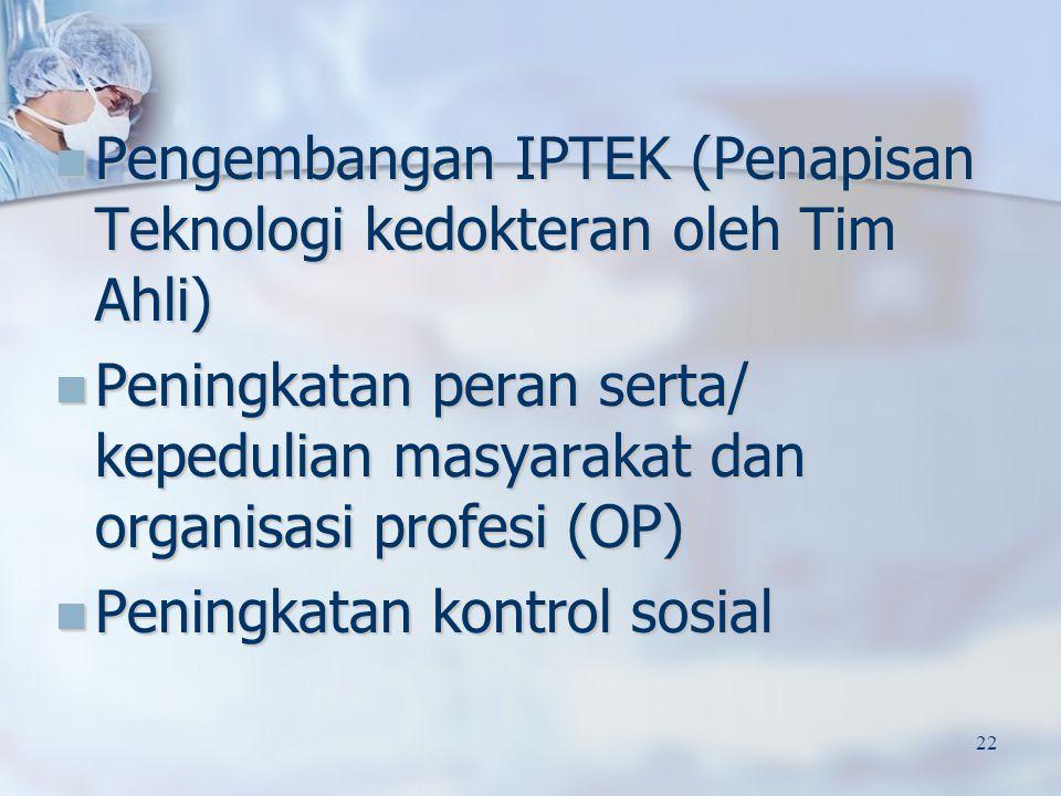 Pengembangan IPTEK (Penapisan Teknologi kedokteran oleh Tim Ahli) Pengembangan IPTEK (Penapisan Teknologi kedokteran oleh Tim Ahli) Peningkatan peran