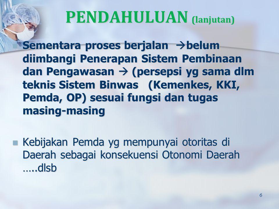 PENDAHULUAN (lanjutan) 6 Sementara proses berjalan  belum diimbangi Penerapan Sistem Pembinaan dan Pengawasan  (persepsi yg sama dlm teknis Sistem B