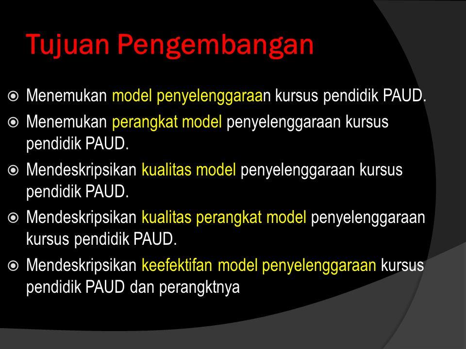 Tujuan Pengembangan  Menemukan model penyelenggaraan kursus pendidik PAUD.  Menemukan perangkat model penyelenggaraan kursus pendidik PAUD.  Mendes