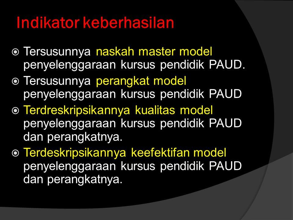 Indikator keberhasilan  Tersusunnya naskah master model penyelenggaraan kursus pendidik PAUD.  Tersusunnya perangkat model penyelenggaraan kursus pe