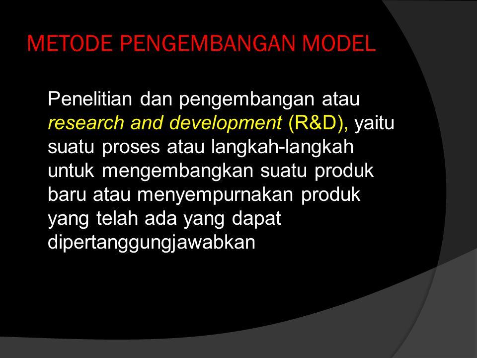 METODE PENGEMBANGAN MODEL Penelitian dan pengembangan atau research and development (R&D), yaitu suatu proses atau langkah-langkah untuk mengembangkan