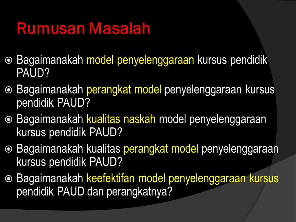 Rumusan Masalah  Bagaimanakah model penyelenggaraan kursus pendidik PAUD?  Bagaimanakah perangkat model penyelenggaraan kursus pendidik PAUD?  Baga