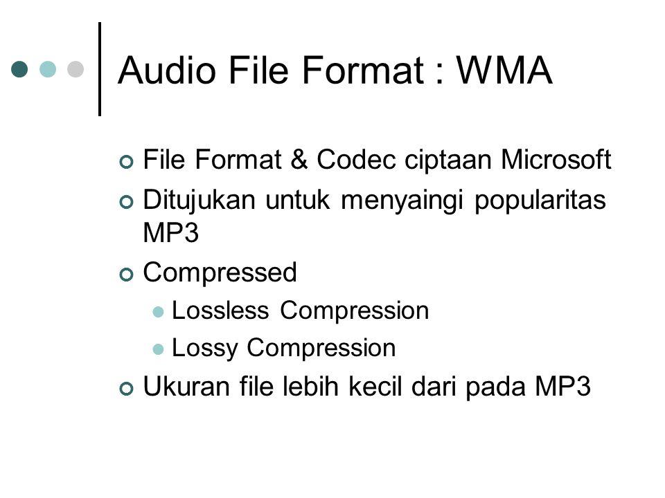 Audio File Format : WMA File Format & Codec ciptaan Microsoft Ditujukan untuk menyaingi popularitas MP3 Compressed Lossless Compression Lossy Compression Ukuran file lebih kecil dari pada MP3