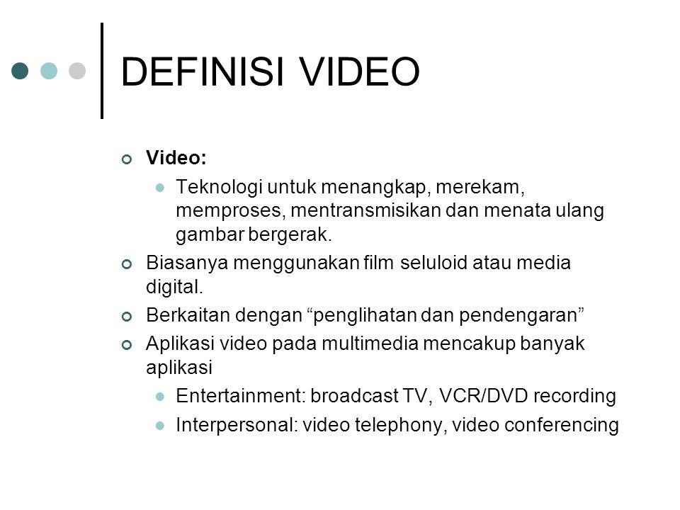 DEFINISI VIDEO Video: Teknologi untuk menangkap, merekam, memproses, mentransmisikan dan menata ulang gambar bergerak. Biasanya menggunakan film selul