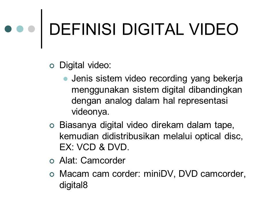DEFINISI DIGITAL VIDEO Digital video: Jenis sistem video recording yang bekerja menggunakan sistem digital dibandingkan dengan analog dalam hal representasi videonya.