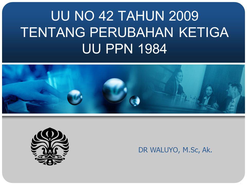 DR WALUYO, M.Sc, Ak. UU NO 42 TAHUN 2009 TENTANG PERUBAHAN KETIGA UU PPN 1984