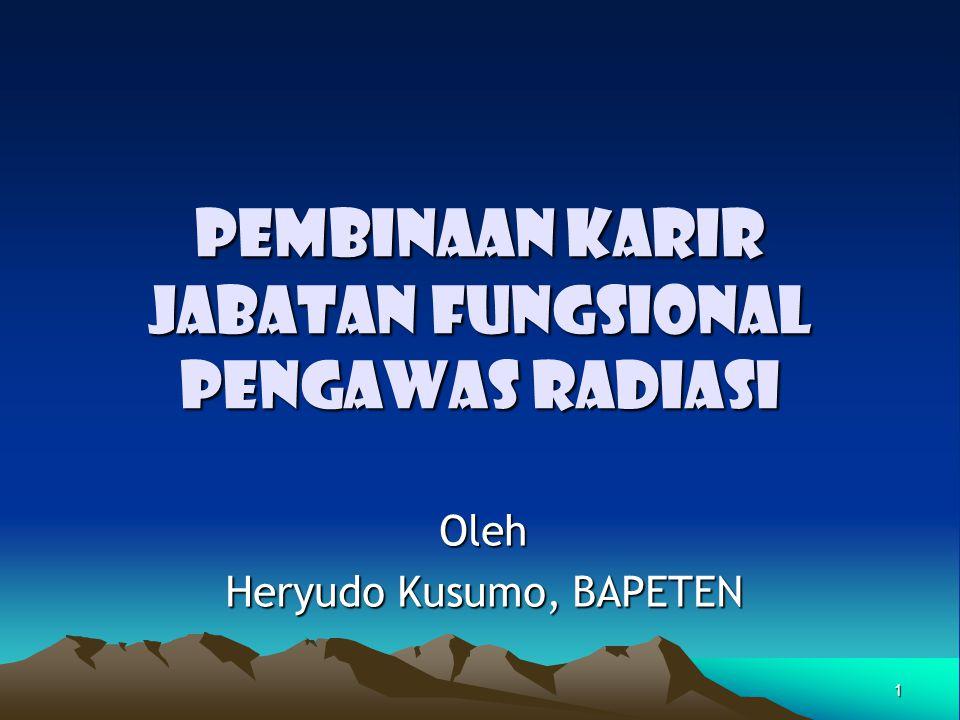 1 PEMBINAAN KARIR JABATAN FUNGSIONAL PENGAWAS RADIASI Oleh Heryudo Kusumo, BAPETEN