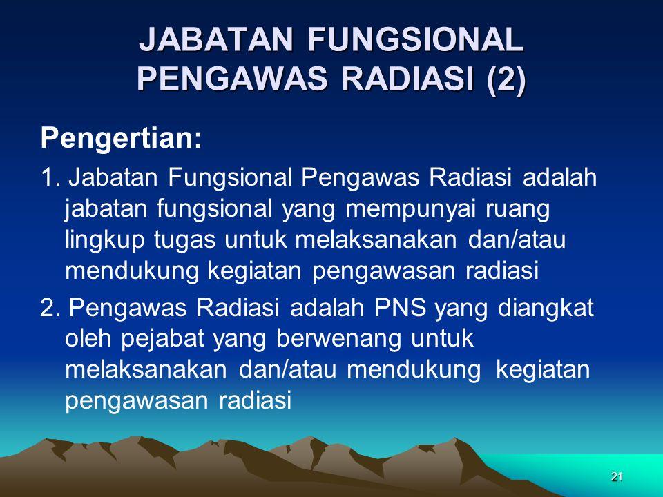 JABATAN FUNGSIONAL PENGAWAS RADIASI (2) Pengertian: 1. Jabatan Fungsional Pengawas Radiasi adalah jabatan fungsional yang mempunyai ruang lingkup tuga