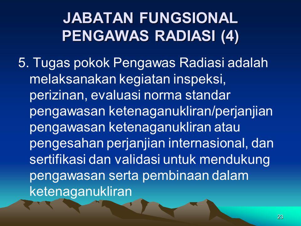 JABATAN FUNGSIONAL PENGAWAS RADIASI (4) 5. Tugas pokok Pengawas Radiasi adalah melaksanakan kegiatan inspeksi, perizinan, evaluasi norma standar penga