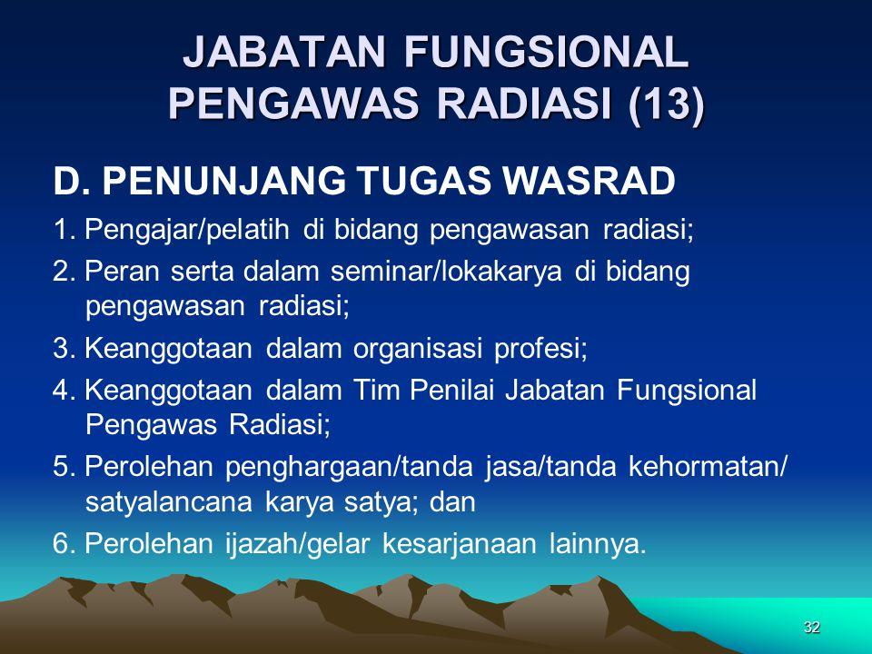 JABATAN FUNGSIONAL PENGAWAS RADIASI (13) D. PENUNJANG TUGAS WASRAD 1. Pengajar/pelatih di bidang pengawasan radiasi; 2. Peran serta dalam seminar/loka