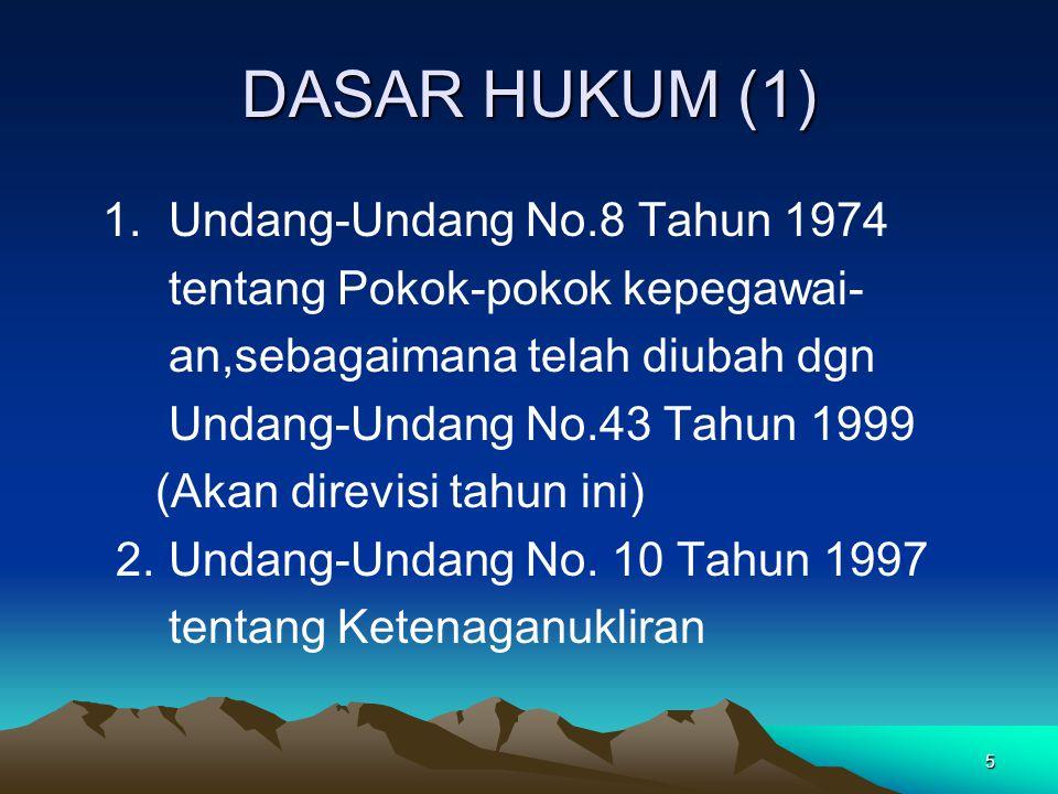 5 DASAR HUKUM (1) 1. Undang-Undang No.8 Tahun 1974 tentang Pokok-pokok kepegawai- an,sebagaimana telah diubah dgn Undang-Undang No.43 Tahun 1999 (Akan