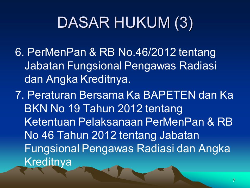 DASAR HUKUM (3) 6. PerMenPan & RB No.46/2012 tentang Jabatan Fungsional Pengawas Radiasi dan Angka Kreditnya. 7. Peraturan Bersama Ka BAPETEN dan Ka B