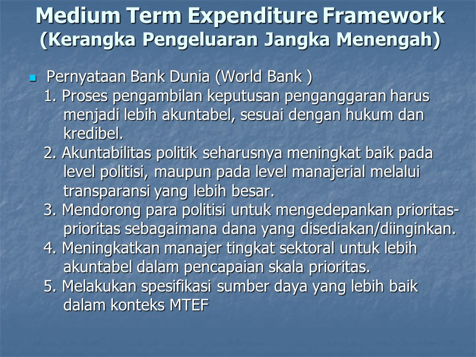 Siklus KPJM Medium Term Expenditure Framework Medium Term Expenditure Framework 1. Setting Fiscal Target Allocation of Resources to Strategie 2. Econo