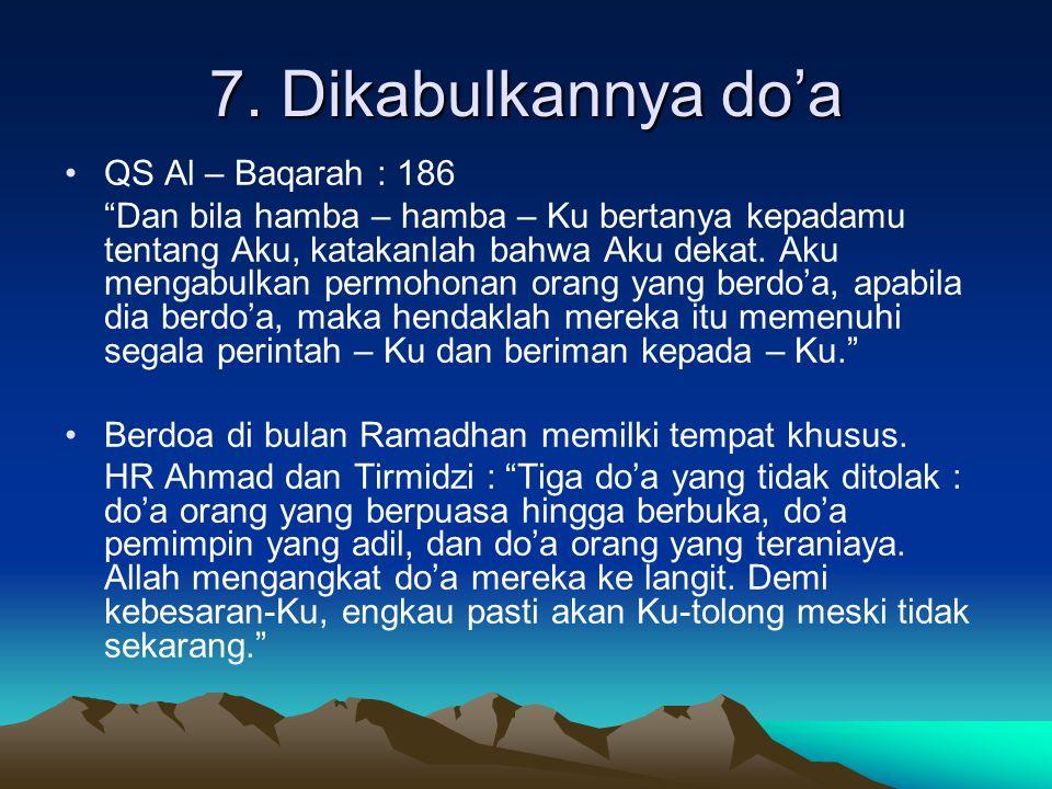 """7. Dikabulkannya do'a QS Al – Baqarah : 186 """"Dan bila hamba – hamba – Ku bertanya kepadamu tentang Aku, katakanlah bahwa Aku dekat. Aku mengabulkan pe"""