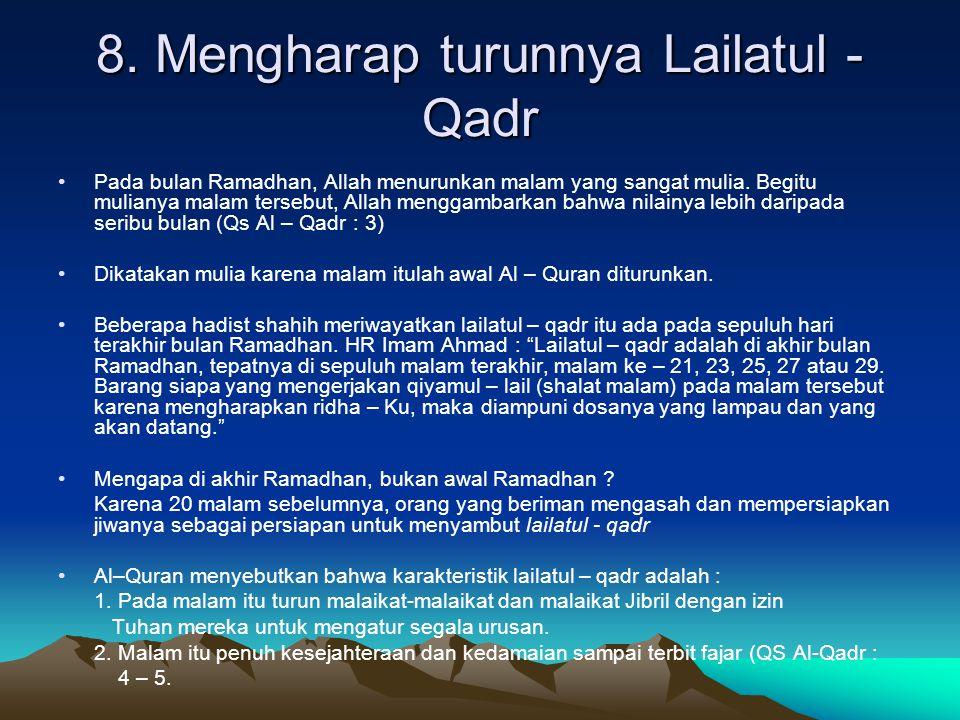8. Mengharap turunnya Lailatul - Qadr Pada bulan Ramadhan, Allah menurunkan malam yang sangat mulia. Begitu mulianya malam tersebut, Allah menggambark
