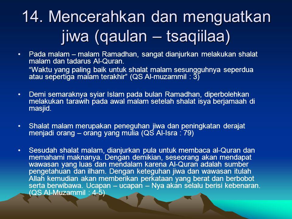 """14. Mencerahkan dan menguatkan jiwa (qaulan – tsaqiilaa) Pada malam – malam Ramadhan, sangat dianjurkan melakukan shalat malam dan tadarus Al-Quran. """""""