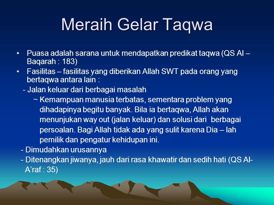 Meraih Gelar Taqwa Puasa adalah sarana untuk mendapatkan predikat taqwa (QS Al – Baqarah : 183) Fasilitas – fasilitas yang diberikan Allah SWT pada or