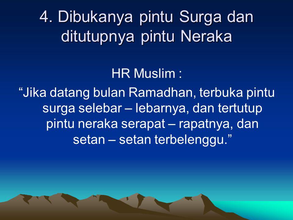 """4. Dibukanya pintu Surga dan ditutupnya pintu Neraka HR Muslim : """"Jika datang bulan Ramadhan, terbuka pintu surga selebar – lebarnya, dan tertutup pin"""