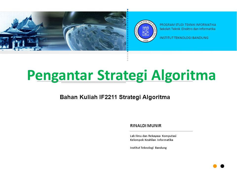 Pengantar Strategi Algoritma RINALDI MUNIR Lab Ilmu dan Rekayasa Komputasi Kelompok Keahlian Informatika Institut Teknologi Bandung INSTITUT TEKNOLOGI