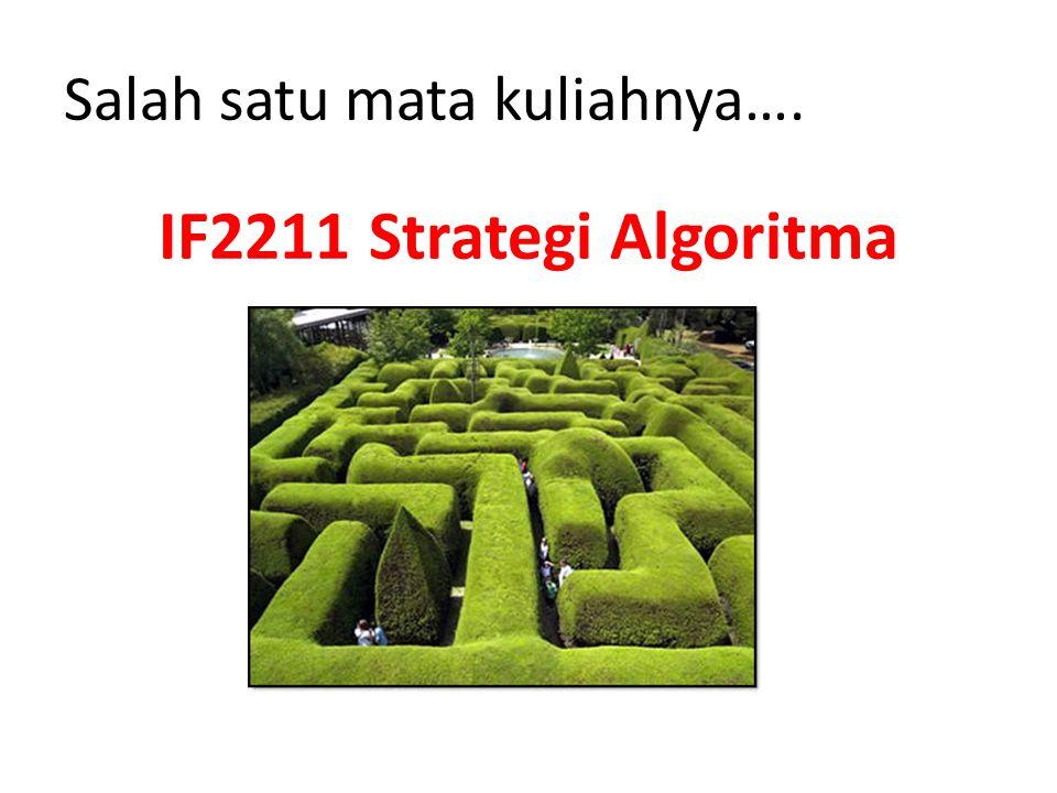 Salah satu mata kuliahnya…. IF2211 Strategi Algoritma