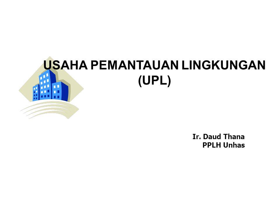 USAHA PEMANTAUAN LINGKUNGAN (UPL) Ir. Daud Thana PPLH Unhas