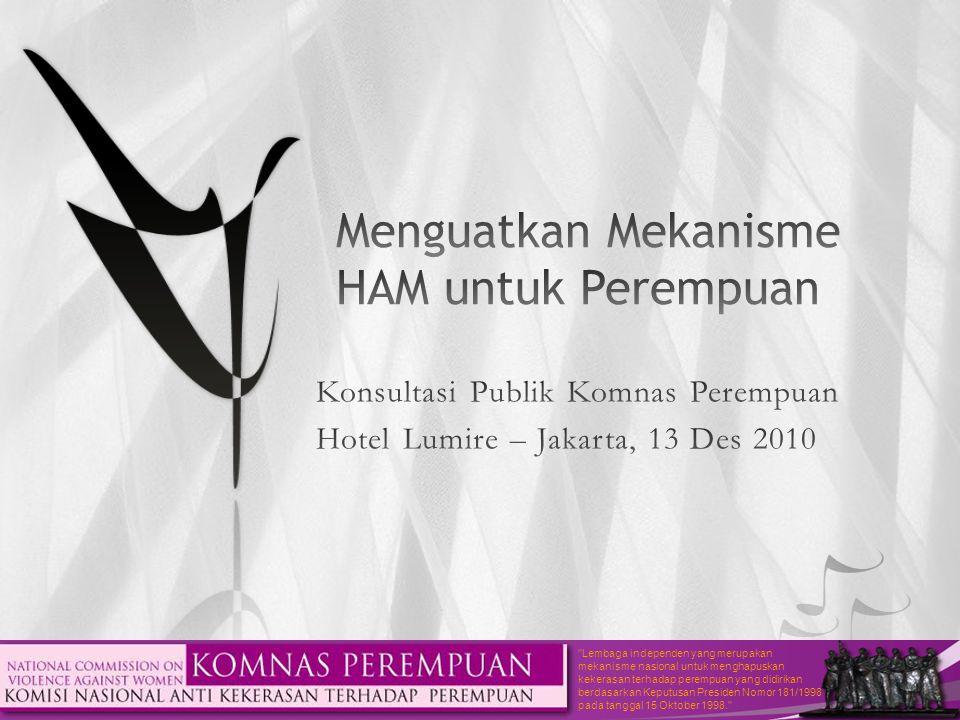Lembaga independen yang merupakan mekanisme nasional untuk menghapuskan kekerasan terhadap perempuan yang didirikan berdasarkan Keputusan Presiden Nomor 181/1998 pada tanggal 15 Oktober 1998.