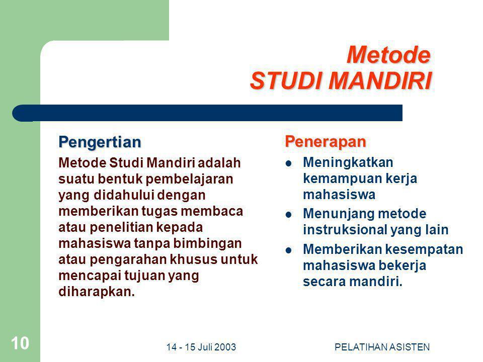14 - 15 Juli 2003PELATIHAN ASISTEN 10 Metode STUDI MANDIRI Pengertian Metode Studi Mandiri adalah suatu bentuk pembelajaran yang didahului dengan memb