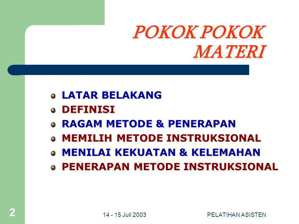 14 - 15 Juli 2003PELATIHAN ASISTEN 13 Metode SEMINAR Pengertian Metode Seminar adalah kegiatan belajar untuk membahas topik atau masalah tertentu secara berkelompok.