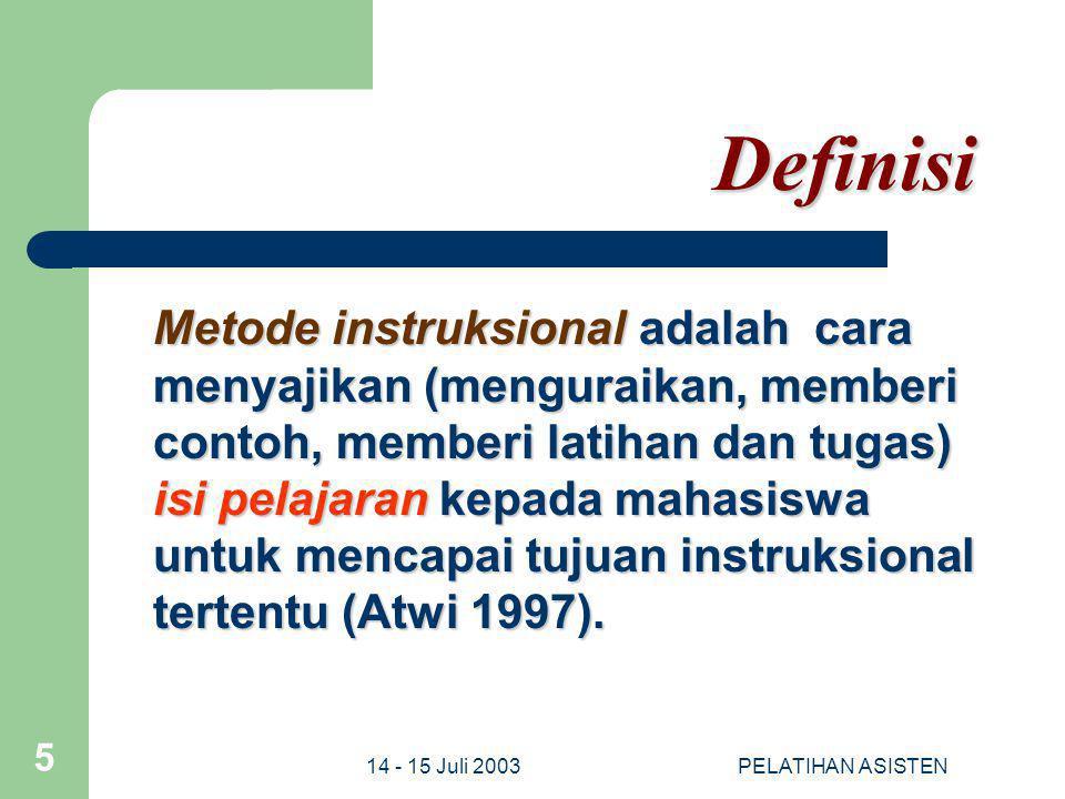 14 - 15 Juli 2003PELATIHAN ASISTEN 16 Metode PRAKTIKUM Pengertian Metode Praktikum berbentuk pemberian tugas kepada mahasiswa untuk menyelesai- kan suatu proyek dengan berpraktik melalui pengguna- an instrumen, alat, bahan atau prosedure tertentu.