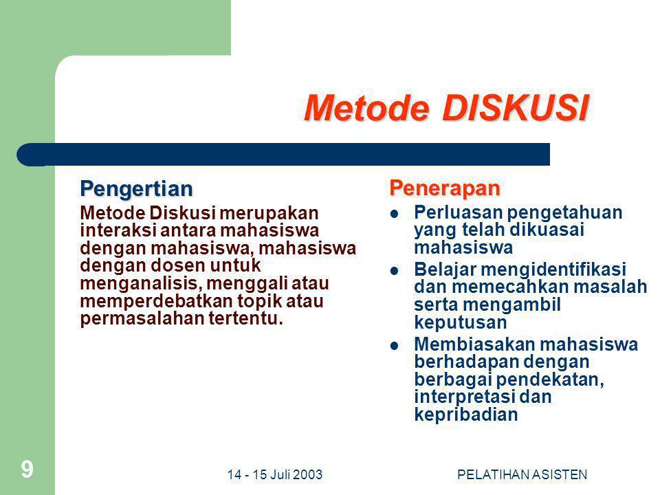 14 - 15 Juli 2003PELATIHAN ASISTEN 9 Metode DISKUSI Pengertian Metode Diskusi merupakan interaksi antara mahasiswa dengan mahasiswa, mahasiswa dengan