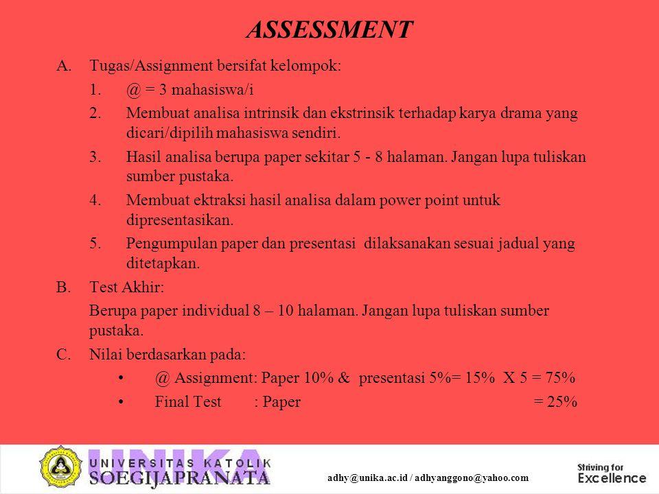 ASSESSMENT A.Tugas/Assignment bersifat kelompok: 1.@ = 3 mahasiswa/i 2.Membuat analisa intrinsik dan ekstrinsik terhadap karya drama yang dicari/dipilih mahasiswa sendiri.