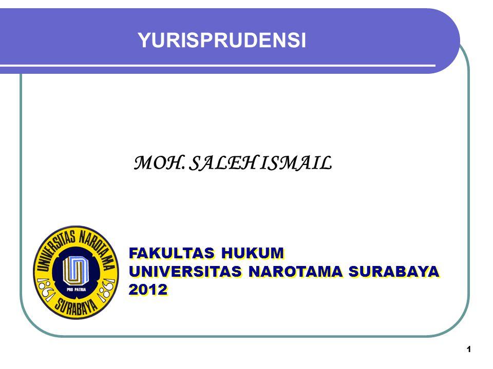 YURISPRUDENSI 1 FAKULTAS HUKUM UNIVERSITAS NAROTAMA SURABAYA 2012 FAKULTAS HUKUM UNIVERSITAS NAROTAMA SURABAYA 2012 MOH. SALEH ISMAIL
